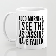 good-morning-i-see-the-assassins-have-failed-mugs